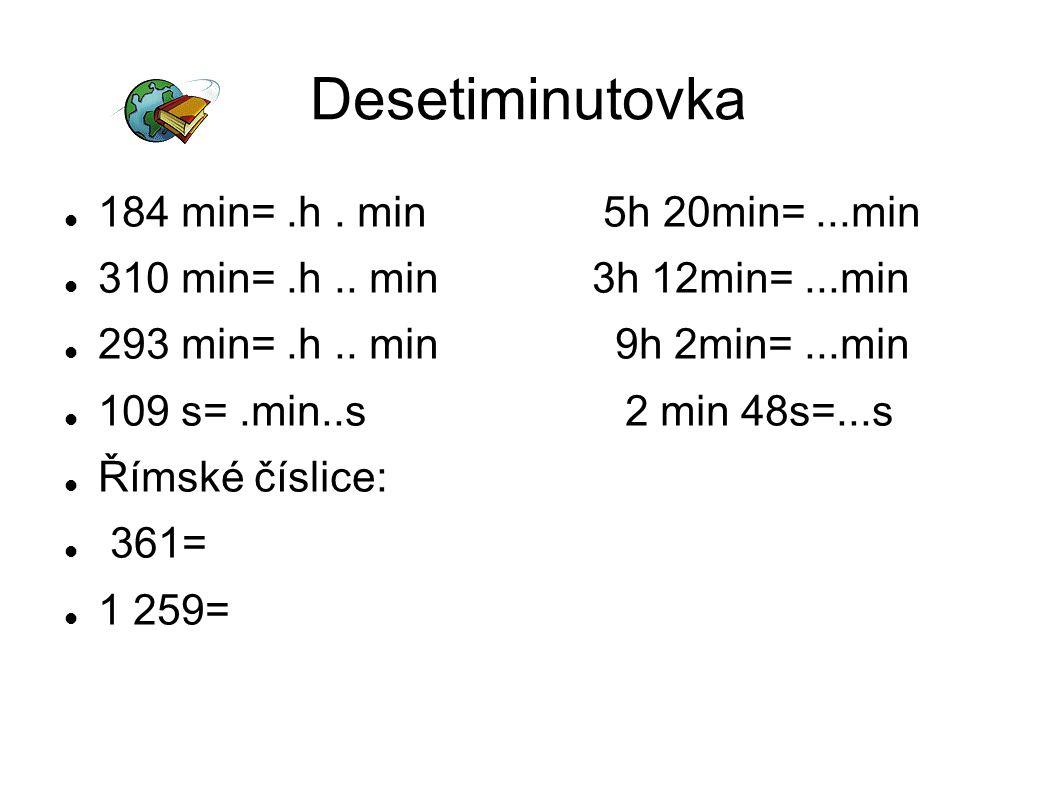 Desetiminutovka 184 min=.h. min 5h 20min=...min 310 min=.h..