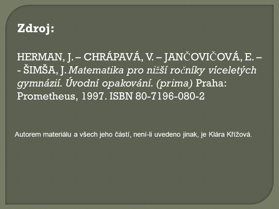 Zdroj: HERMAN, J. – CHRÁPAVÁ, V. – JAN Č OVI Č OVÁ, E. – - ŠIMŠA, J. Matematika pro ni ž ší ro č níky víceletých gymnázií. Úvodní opakování. (prima) P