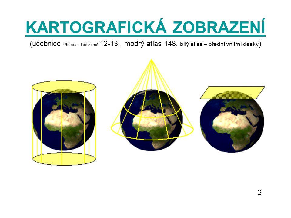 KARTOGRAFICKÁ ZOBRAZENÍ (učebnice Příroda a lidé Země 12-13, modrý atlas 148, bílý atlas – přední vnitřní desky ) 2