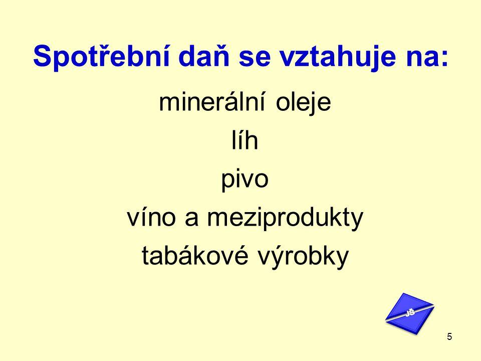 Spotřební daň se vztahuje na: minerální oleje líh pivo víno a meziprodukty tabákové výrobky 5
