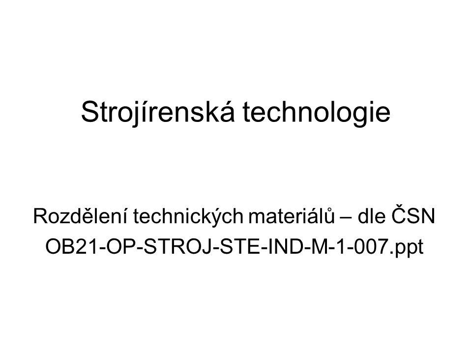 Strojírenská technologie Rozdělení technických materiálů – dle ČSN OB21-OP-STROJ-STE-IND-M-1-007.ppt