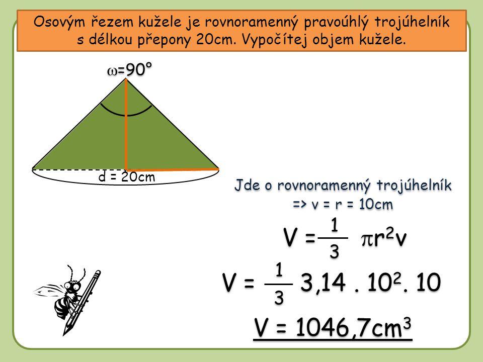 45° 90° 45° Osovým řezem kužele je rovnoramenný pravoúhlý trojúhelník s délkou přepony 20cm. Vypočítej objem kužele. Jde o rovnoramenný trojúhelník =>