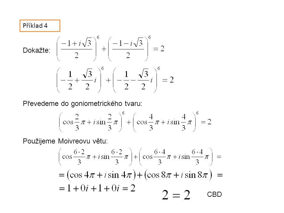 Příklad 4 Dokažte: Převedeme do goniometrického tvaru: Použijeme Moivreovu větu: CBD