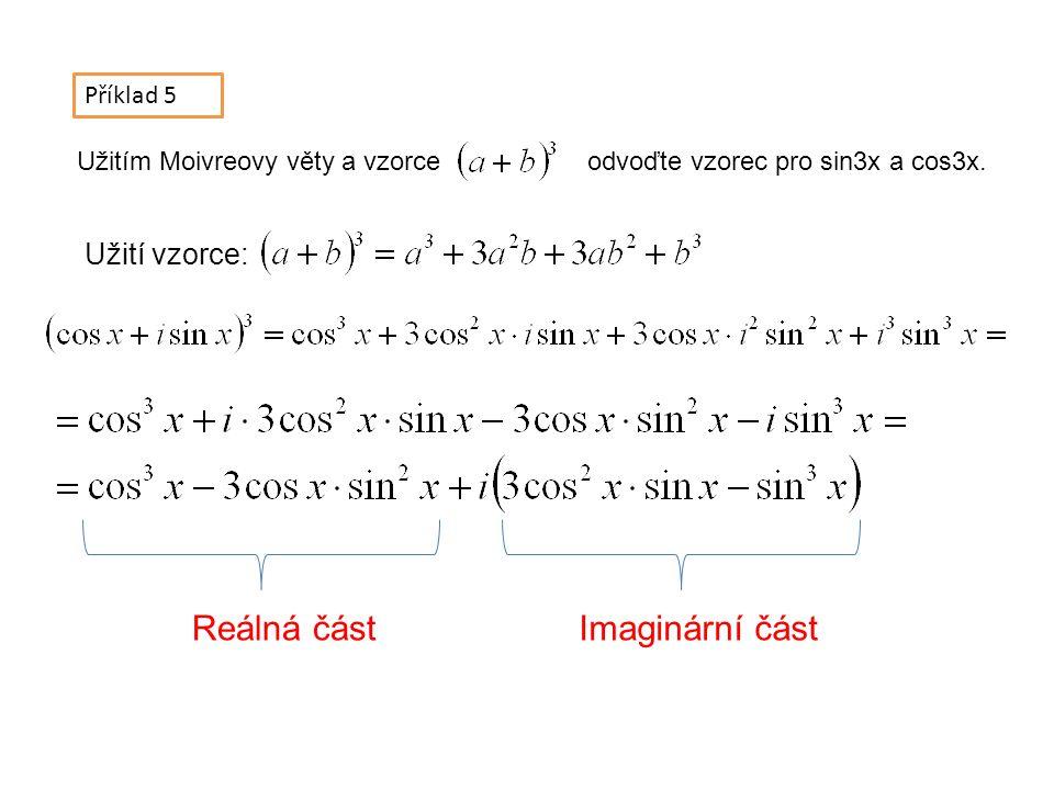 Příklad 5 Užitím Moivreovy věty a vzorce odvoďte vzorec pro sin3x a cos3x.