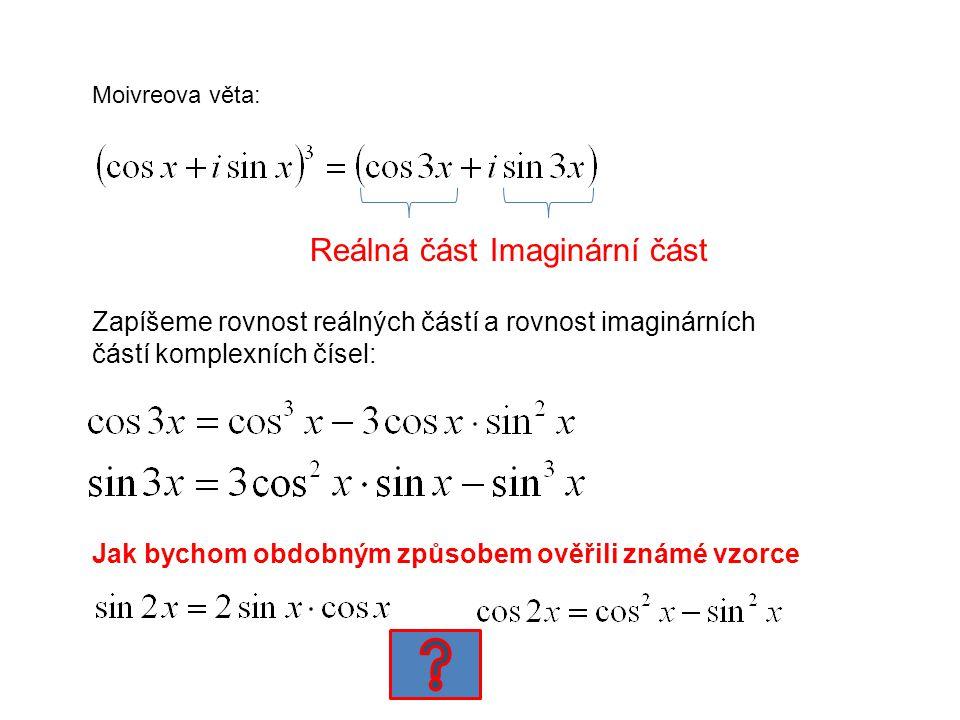 Moivreova věta: Reálná částImaginární část Zapíšeme rovnost reálných částí a rovnost imaginárních částí komplexních čísel: Jak bychom obdobným způsobem ověřili známé vzorce