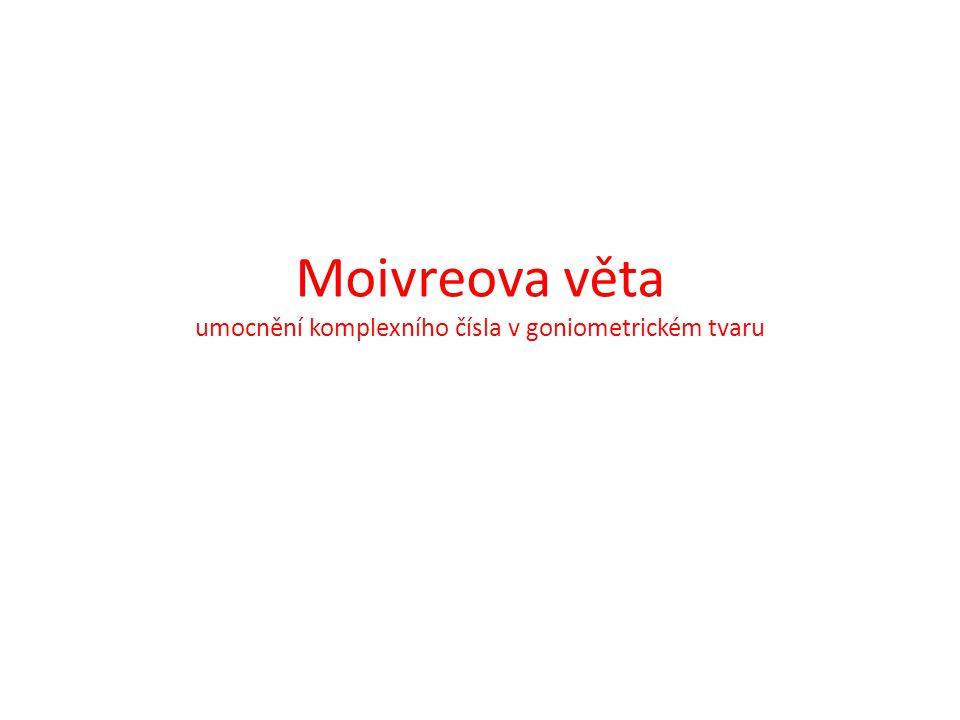 Moivreova věta umocnění komplexního čísla v goniometrickém tvaru