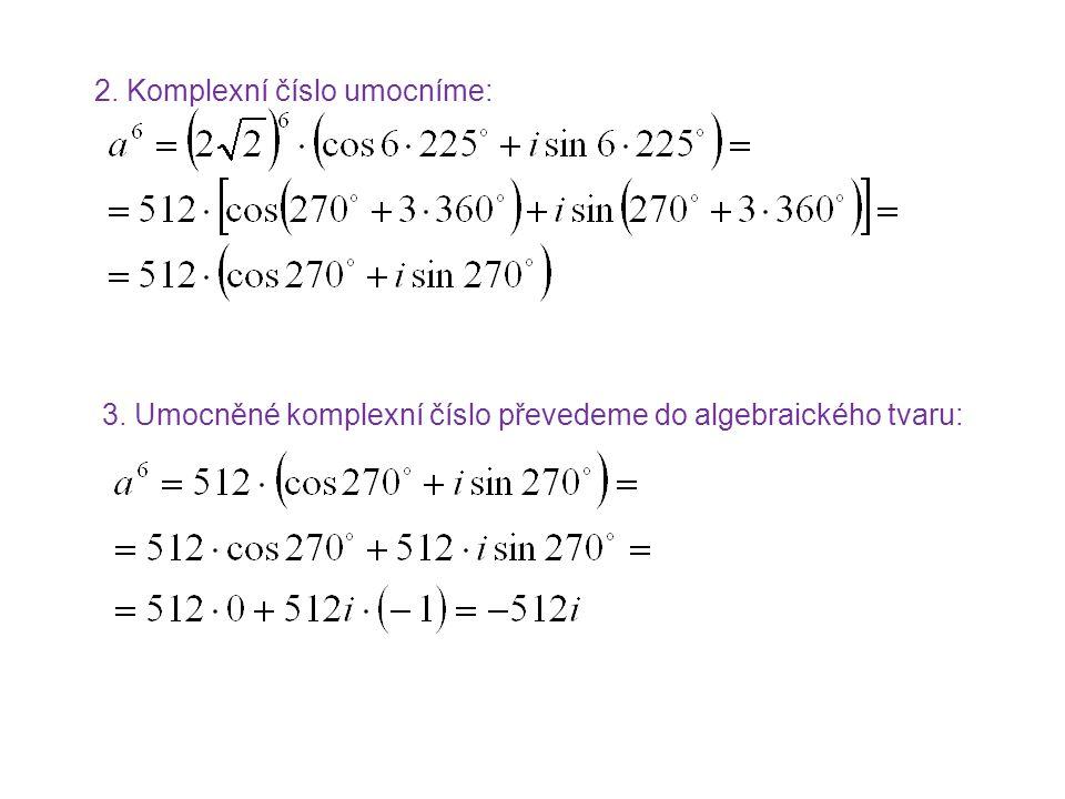 2. Komplexní číslo umocníme: 3. Umocněné komplexní číslo převedeme do algebraického tvaru: