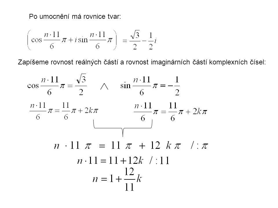 Po umocnění má rovnice tvar: Zapíšeme rovnost reálných částí a rovnost imaginárních částí komplexních čísel: