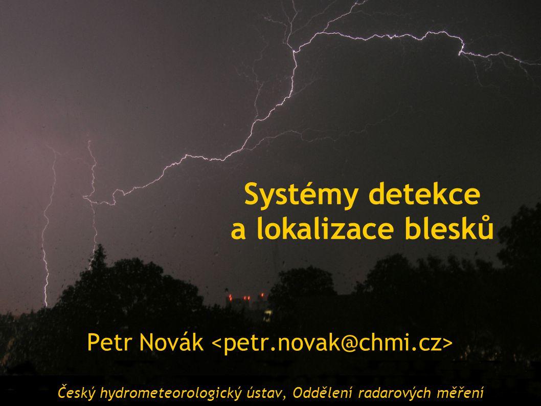 Systémy detekce a lokalizace blesků Petr Novák Český hydrometeorologický ústav, Oddělení radarových měření