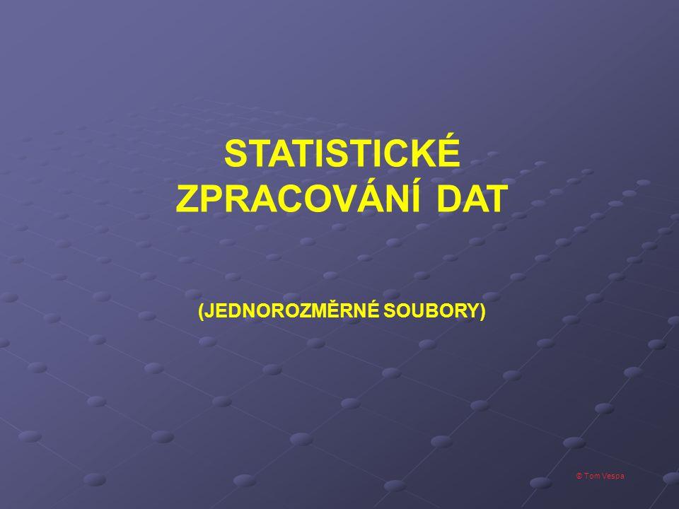 © Tom Vespa STATISTICKÉ ZPRACOVÁNÍ DAT (JEDNOROZMĚRNÉ SOUBORY)