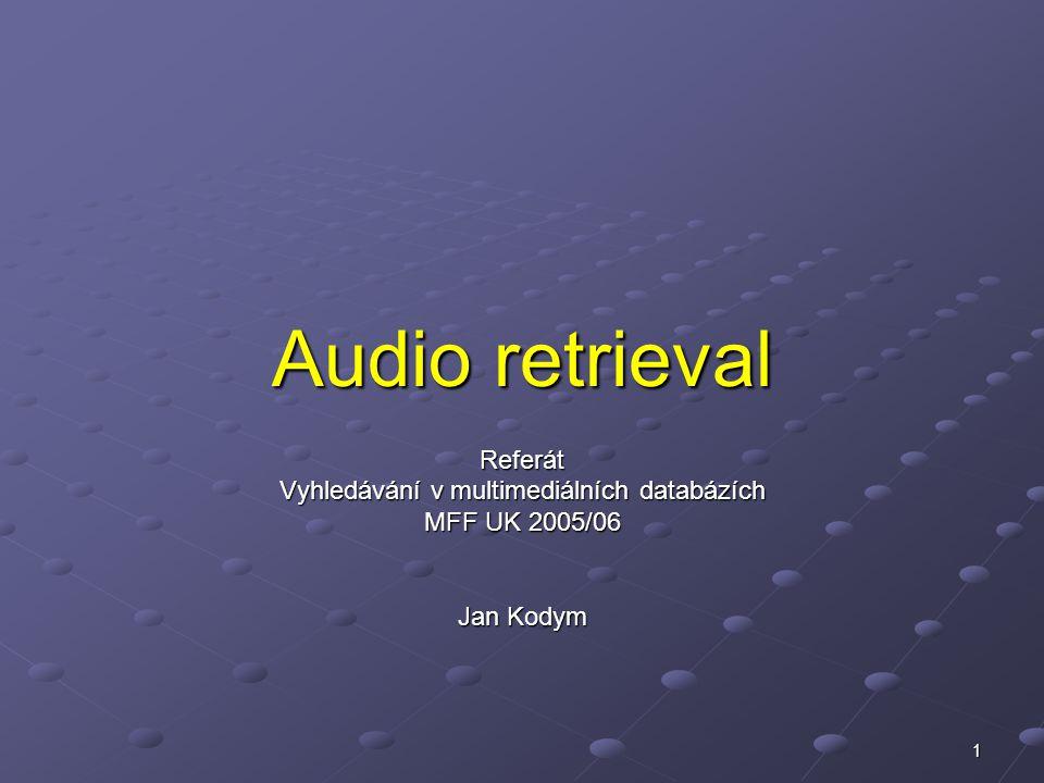 1 Audio retrieval Referát Vyhledávání v multimediálních databázích MFF UK 2005/06 Jan Kodym