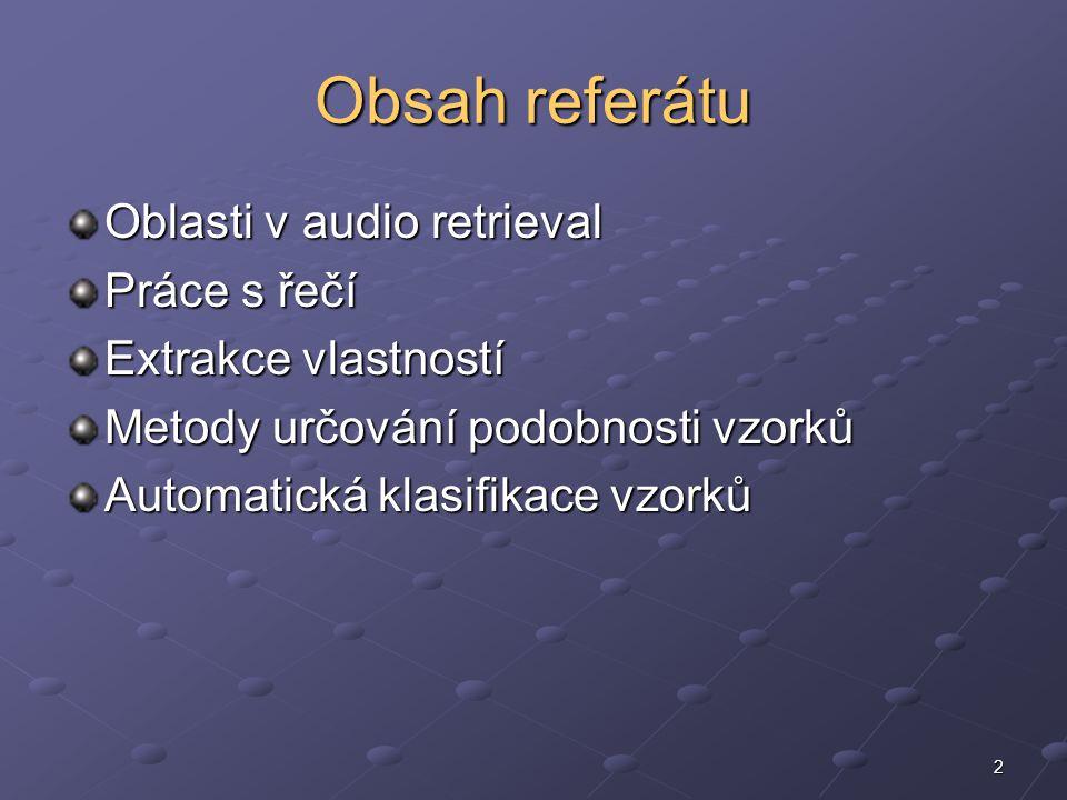 2 Obsah referátu Oblasti v audio retrieval Práce s řečí Extrakce vlastností Metody určování podobnosti vzorků Automatická klasifikace vzorků