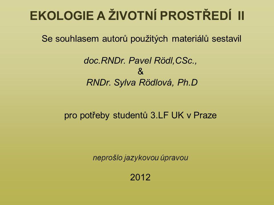EKOLOGIE A ŽIVOTNÍ PROSTŘEDÍ II Se souhlasem autorů použitých materiálů sestavil doc.RNDr. Pavel Rödl,CSc., & RNDr. Sylva Rödlová, Ph.D pro potřeby st