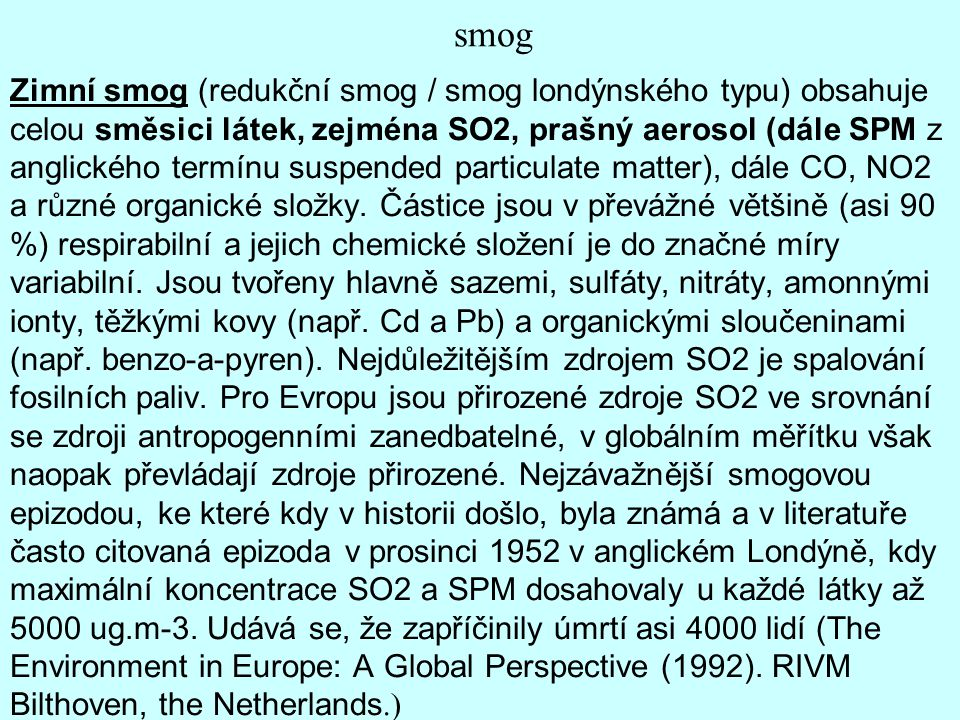 smog Zimní smog (redukční smog / smog londýnského typu) obsahuje celou směsici látek, zejména SO2, prašný aerosol (dále SPM z anglického termínu suspe