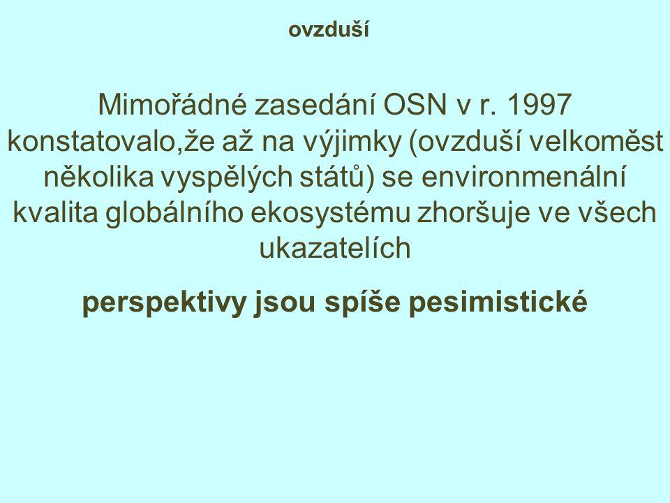 ovzduší Mimořádné zasedání OSN v r. 1997 konstatovalo,že až na výjimky (ovzduší velkoměst několika vyspělých států) se environmenální kvalita globální