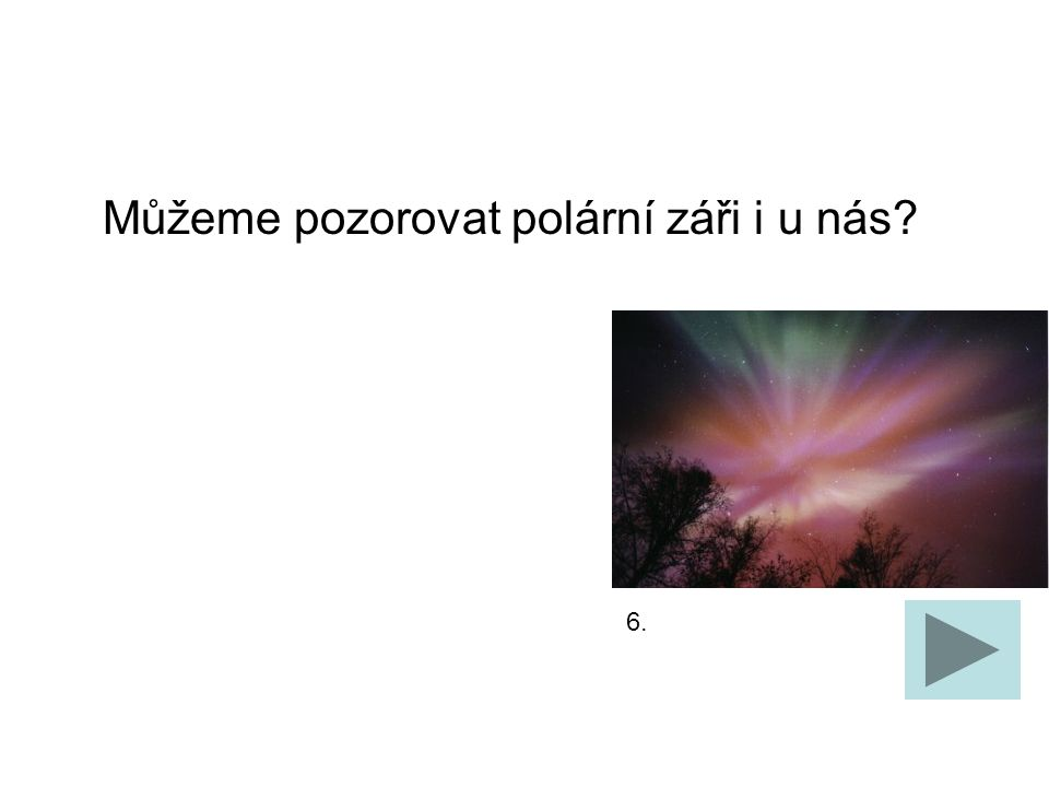 Můžeme pozorovat polární záři i u nás? 6.