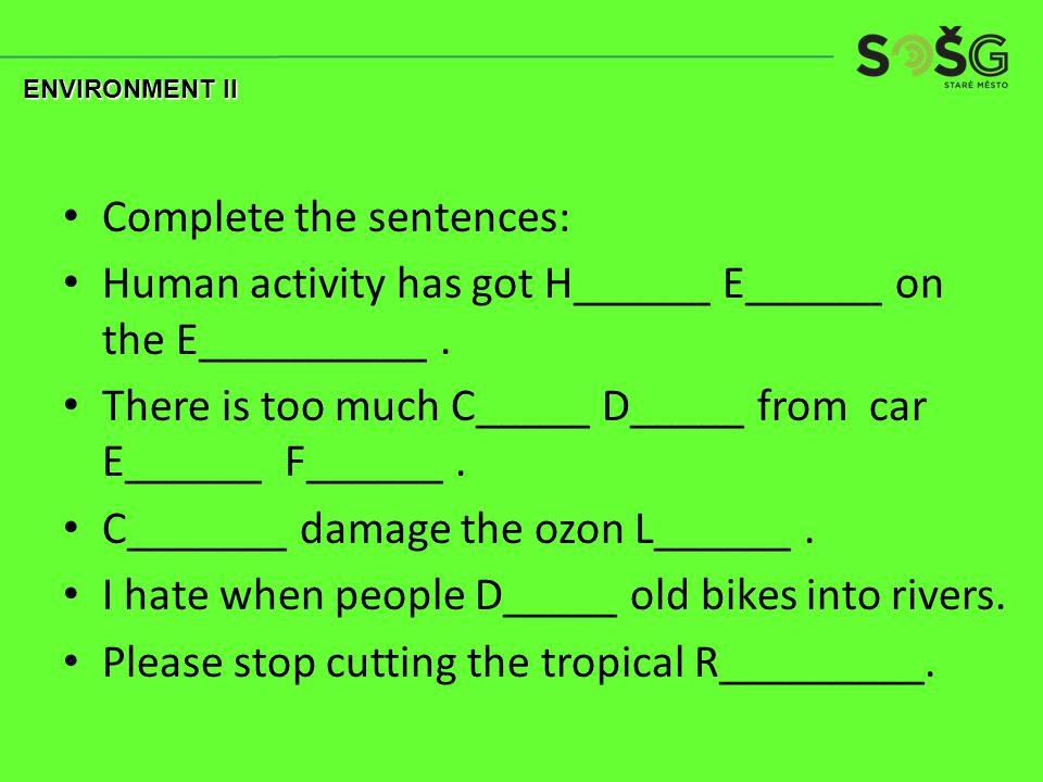 Complete the sentences: Human activity has got H______ E______ on the E__________.