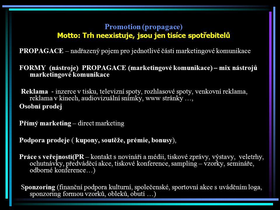 Promotion (propagace) Motto: Trh neexistuje, jsou jen tisíce spotřebitelů PROPAGACE – nadřazený pojem pro jednotlivé části marketingové komunikace FOR