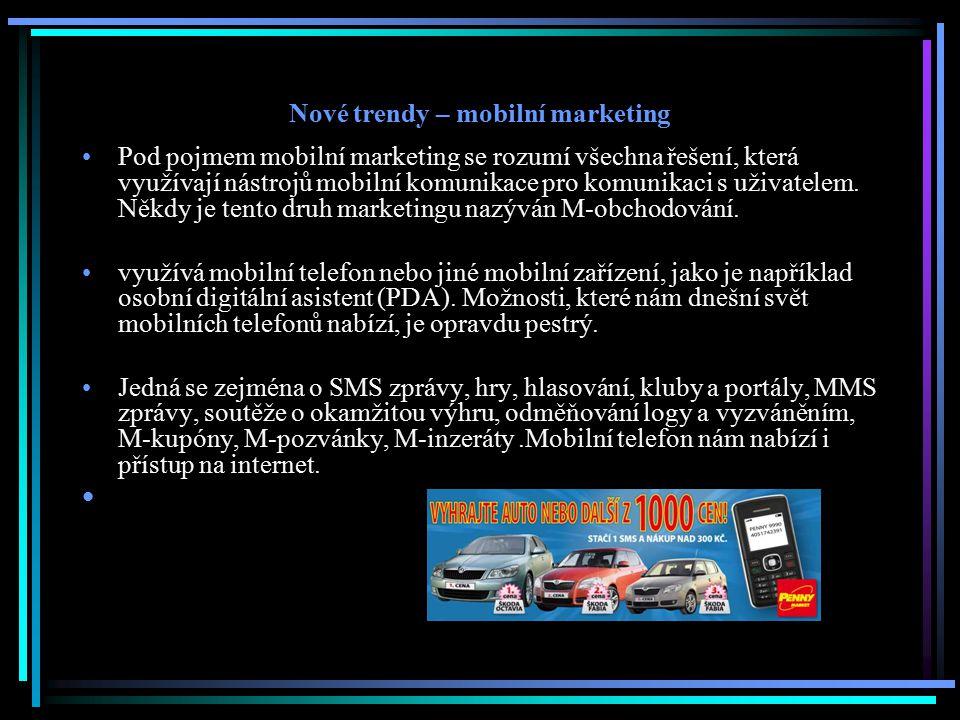 Nové trendy – mobilní marketing Pod pojmem mobilní marketing se rozumí všechna řešení, která využívají nástrojů mobilní komunikace pro komunikaci s už