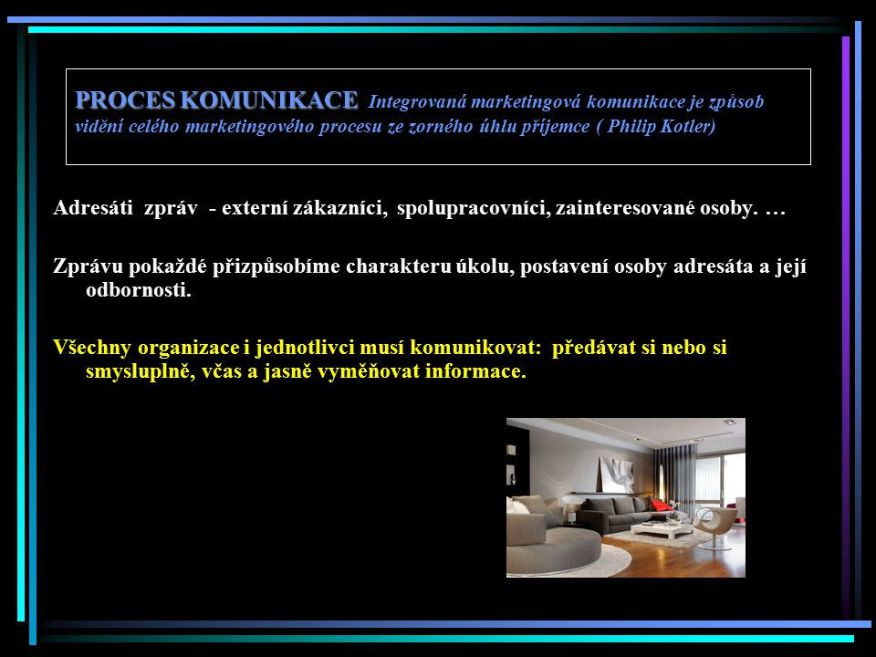 Promotion (propagace) Motto: Trh neexistuje, jsou jen tisíce spotřebitelů PROPAGACE – nadřazený pojem pro jednotlivé části marketingové komunikace FORMY (nástroje) PROPAGACE (marketingové komunikace) – mix nástrojů marketingové komunikace Reklama - inzerce v tisku, televizní spoty, rozhlasové spoty, venkovní reklama, reklama v kinech, audiovizuální snímky, www stránky …, Osobní prodej Přímý marketing – direct marketing Podpora prodeje ( kupony, soutěže, prémie, bonusy), Práce s veřejností(PR – kontakt s novináři a médii, tiskové zprávy, výstavy, veletrhy, ochutnávky, předváděcí akce, tiskové konference, sampling – vzorky, semináře, odborné konference…) Sponzoring (finanční podpora kulturní, společenské, sportovní akce s uváděním loga, sponzoring formou vzorků, obleků, obutí …)