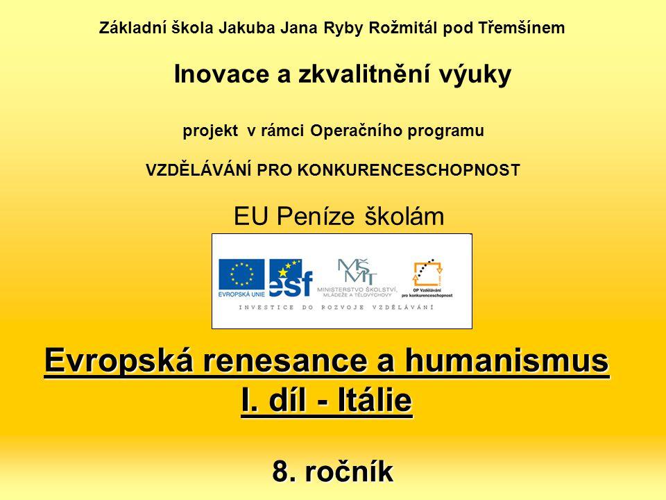 Evropská renesance a humanismus I. díl - Itálie 8. ročník Základní škola Jakuba Jana Ryby Rožmitál pod Třemšínem Inovace a zkvalitnění výuky projekt v