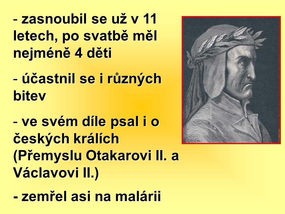- zasnoubil se už v 11 letech, po svatbě měl nejméně 4 děti - účastnil se i různých bitev - ve svém díle psal i o českých králích (Přemyslu Otakarovi