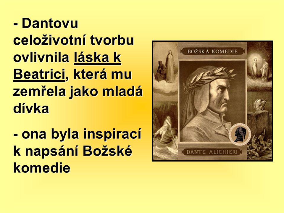 - Dantovu celoživotní tvorbu ovlivnila láska k Beatrici, která mu zemřela jako mladá dívka - ona byla inspirací k napsání Božské komedie