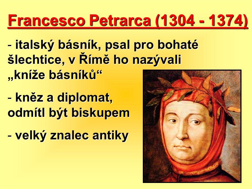 """Francesco Petrarca (1304 - 1374) - italský básník, psal pro bohaté šlechtice, v Římě ho nazývali """"kníže básníků"""" - kněz a diplomat, odmítl být biskupe"""