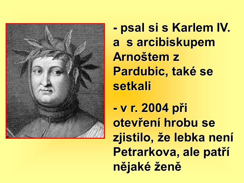 - psal si s Karlem IV. a s arcibiskupem Arnoštem z Pardubic, také se setkali - v r. 2004 při otevření hrobu se zjistilo, že lebka není Petrarkova, ale