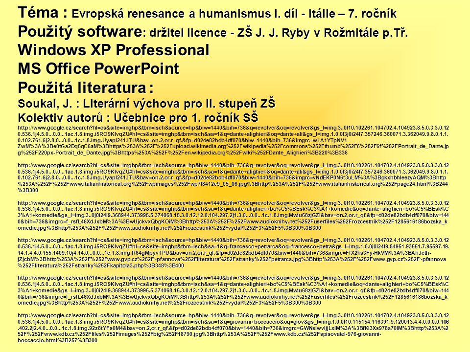 Téma : Evropská renesance a humanismus I. díl - Itálie – 7. ročník Použitý software : držitel licence - ZŠ J. J. Ryby v Rožmitále p.Tř. Windows XP Pro
