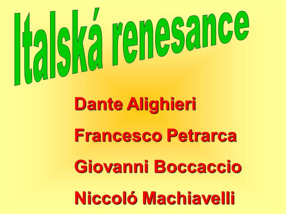 Dante Alighieri Francesco Petrarca Giovanni Boccaccio Niccoló Machiavelli