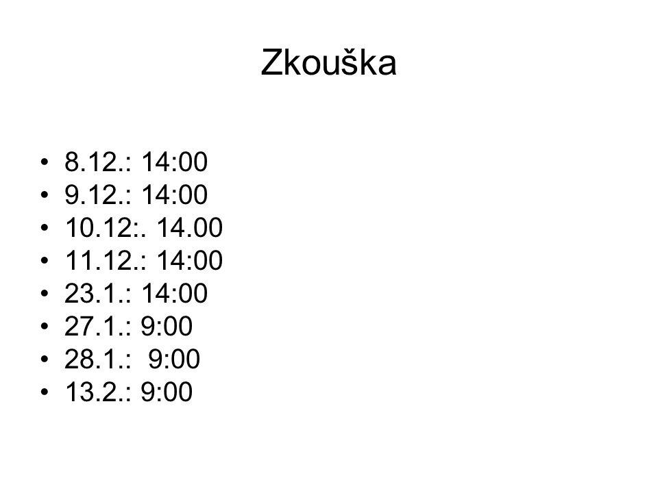 Zkouška 8.12.: 14:00 9.12.: 14:00 10.12:.