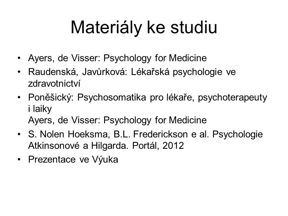Materiály ke studiu Ayers, de Visser: Psychology for Medicine Raudenská, Javůrková: Lékařská psychologie ve zdravotnictví Poněšický: Psychosomatika pro lékaře, psychoterapeuty i laiky Ayers, de Visser: Psychology for Medicine S.