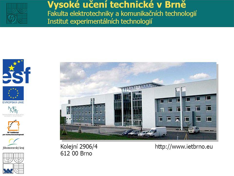 http://www.ietbrno.eu Kolejní 2906/4 612 00 Brno Vysoké učení technické v Brně Fakulta elektrotechniky a komunikačních technologií Institut experimentálních technologií