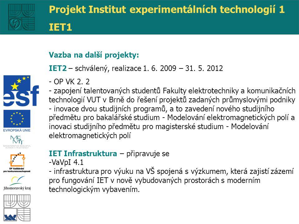 Vazba na další projekty: IET2 – schválený, realizace 1. 6. 2009 – 31. 5. 2012 - OP VK 2. 2 - zapojení talentovaných studentů Fakulty elektrotechniky a