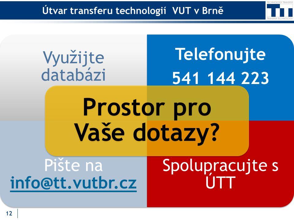 Útvar transferu technologií VUT v Brně Využijte databázi Telefonujte 541 144 223 Pište na info@tt.vutbr.cz info@tt.vutbr.cz Spolupracujte s ÚTT Prostor pro Vaše dotazy.