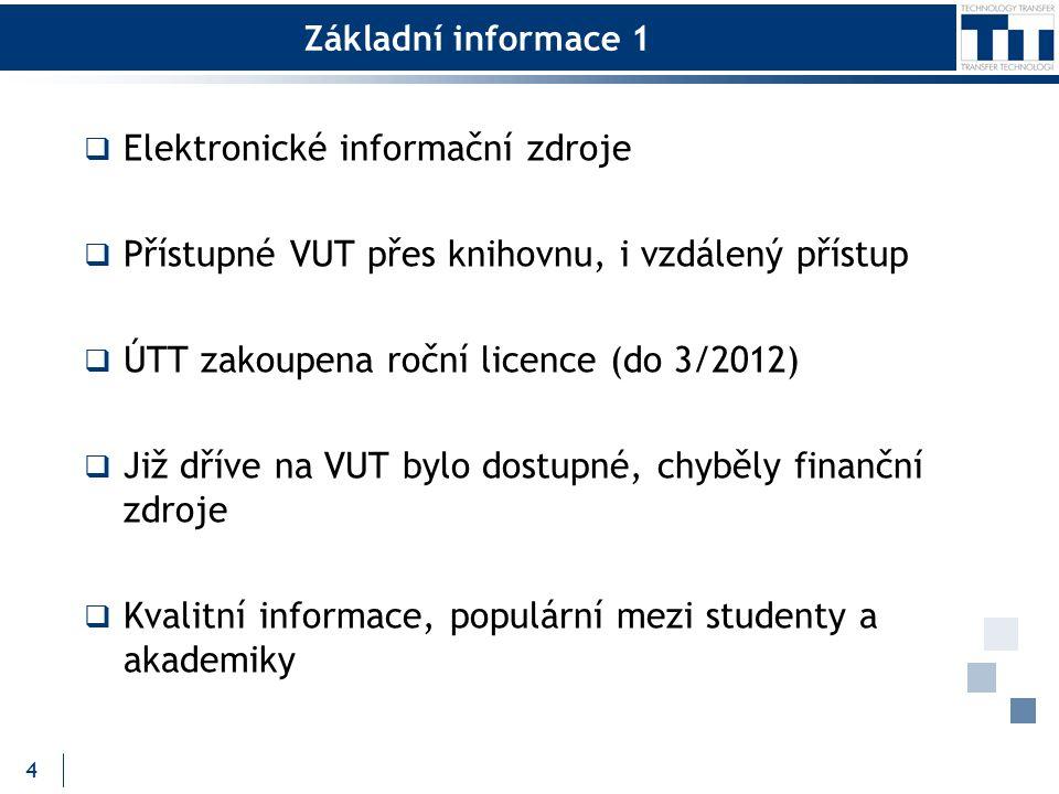 Základní informace 1  Elektronické informační zdroje  Přístupné VUT přes knihovnu, i vzdálený přístup  ÚTT zakoupena roční licence (do 3/2012)  Již dříve na VUT bylo dostupné, chyběly finanční zdroje  Kvalitní informace, populární mezi studenty a akademiky 4