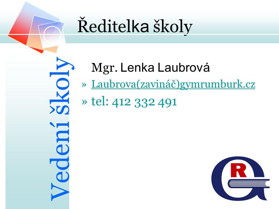 Ředitel ka školy Mgr. Lenka Laubrová »Laubrova(zavináč)gymrumburk.czgymrumburk.cz »tel: 412 332 491 Vedení školy