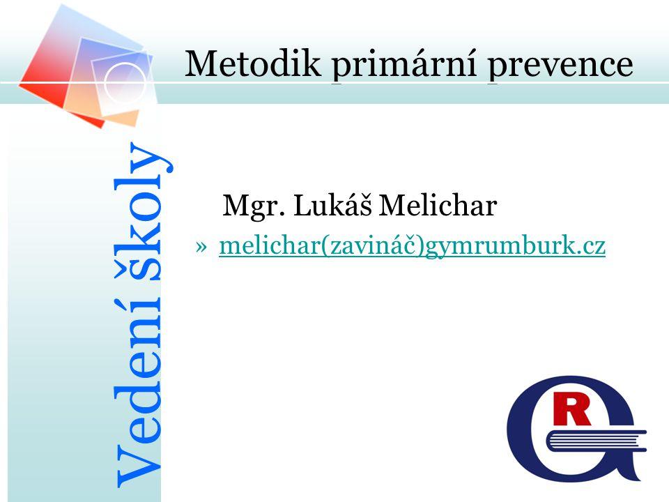 Metodik primární prevence Mgr. Lukáš Melichar »melichar(zavináč)gymrumburk.czmelichargymrumburk.cz Vedení školy