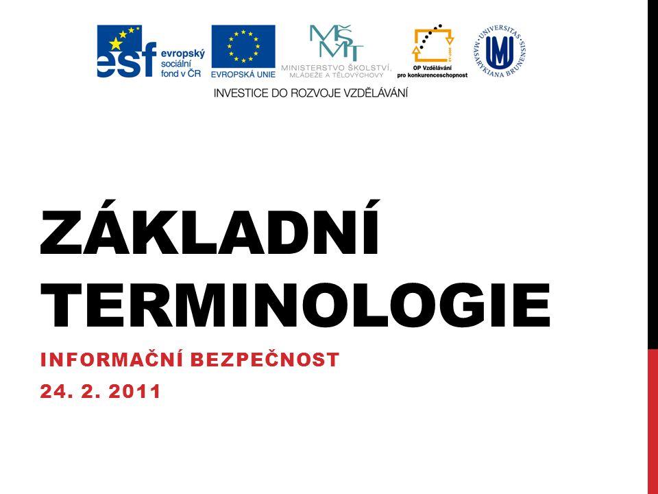 ZÁKLADNÍ TERMINOLOGIE INFORMAČNÍ BEZPEČNOST 24. 2. 2011