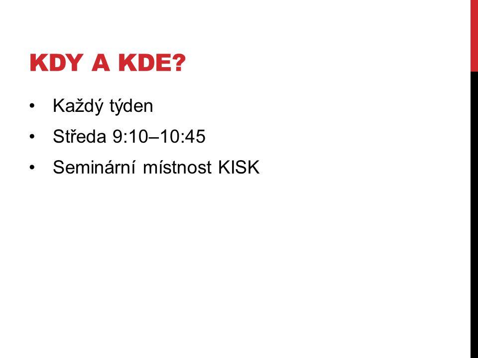 KDY A KDE Každý týden Středa 9:10–10:45 Seminární místnost KISK