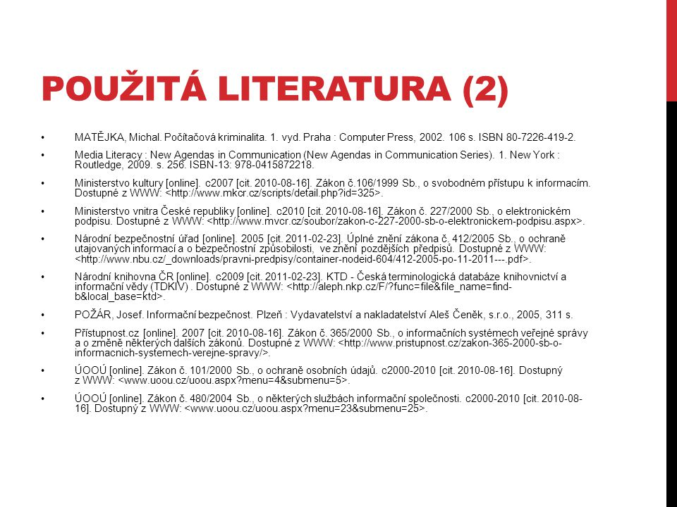 POUŽITÁ LITERATURA (2) MATĚJKA, Michal. Počítačová kriminalita.