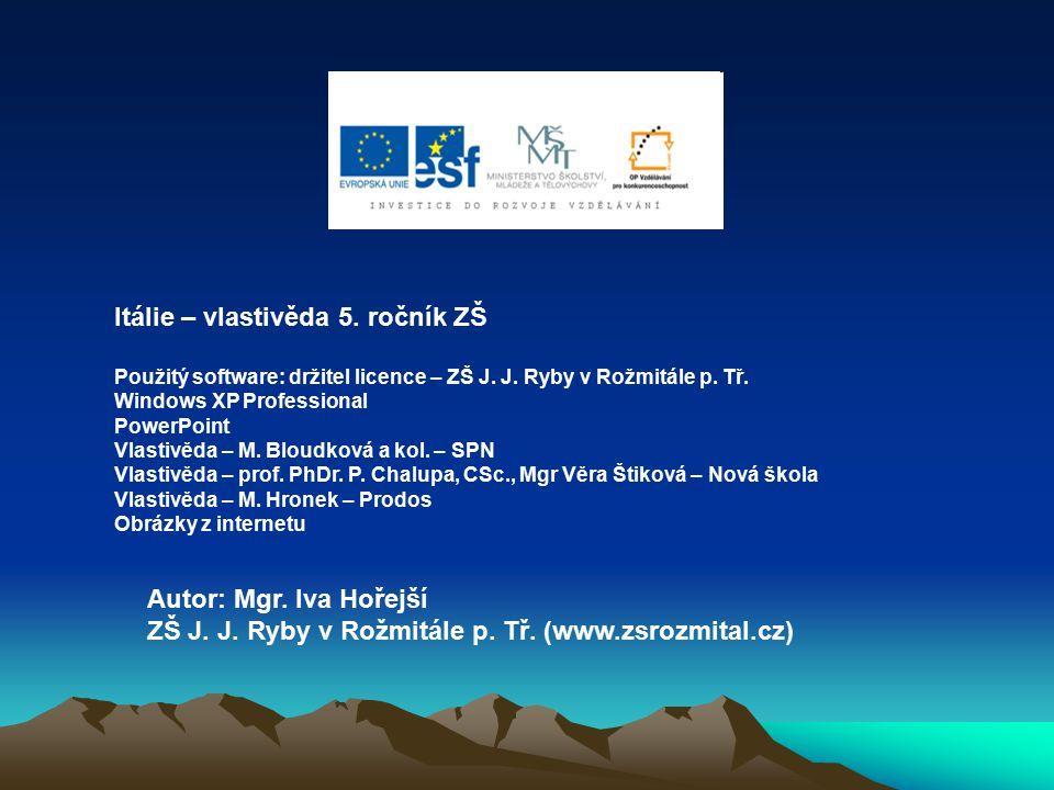 Itálie – vlastivěda 5. ročník ZŠ Použitý software: držitel licence – ZŠ J. J. Ryby v Rožmitále p. Tř. Windows XP Professional PowerPoint Vlastivěda –