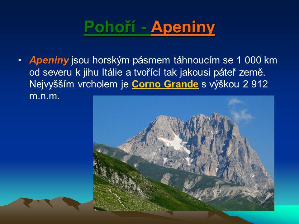 Pohoří - Apeniny Apeniny jsou horským pásmem táhnoucím se 1 000 km od severu k jihu Itálie a tvořící tak jakousi páteř země. Nejvyšším vrcholem je Cor