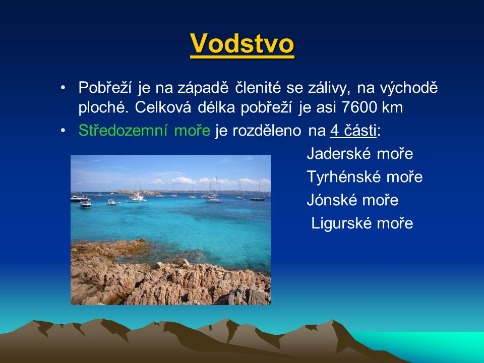 Vodstvo Pobřeží je na západě členité se zálivy, na východě ploché. Celková délka pobřeží je asi 7600 km Středozemní moře je rozděleno na 4 části: Jade