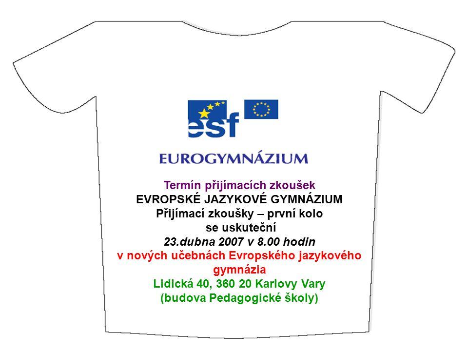 Termín přijímacích zkoušek EVROPSKÉ JAZYKOVÉ GYMNÁZIUM Přijímací zkoušky – první kolo se uskuteční 23.dubna 2007 v 8.00 hodin v nových učebnách Evrops