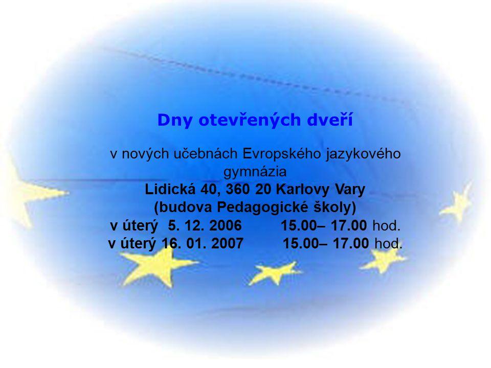 Dny otevřených dveří v nových učebnách Evropského jazykového gymnázia Lidická 40, 360 20 Karlovy Vary (budova Pedagogické školy) v úterý 5. 12. 2006 1