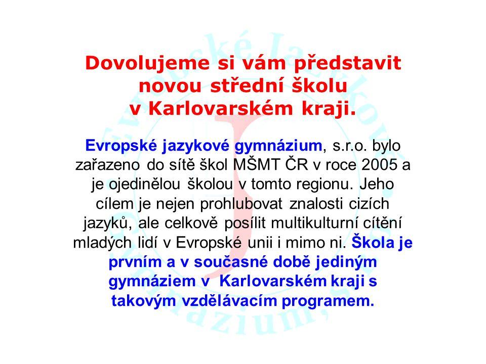 Dovolujeme si vám představit novou střední školu v Karlovarském kraji. Evropské jazykové gymnázium, s.r.o. bylo zařazeno do sítě škol MŠMT ČR v roce 2