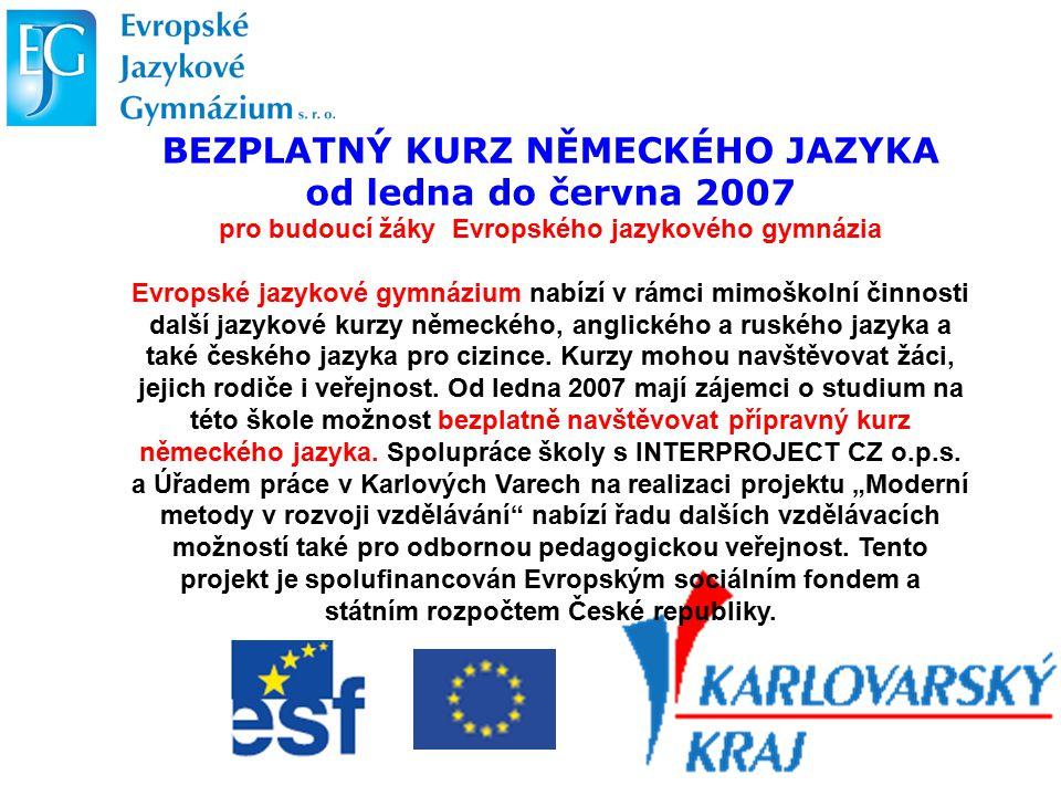 BEZPLATNÝ KURZ NĚMECKÉHO JAZYKA od ledna do června 2007 pro budoucí žáky Evropského jazykového gymnázia Evropské jazykové gymnázium nabízí v rámci mim
