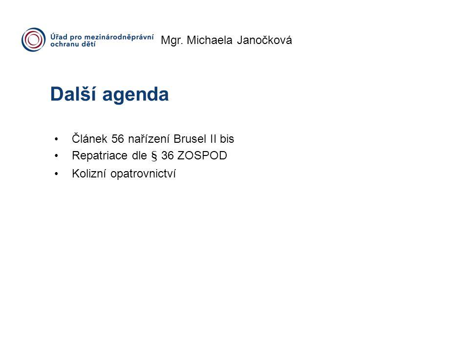 Mgr. Michaela Janočková Další agenda Článek 56 nařízení Brusel II bis Repatriace dle § 36 ZOSPOD Kolizní opatrovnictví